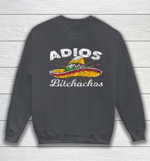 Adios Bitchachos Sombrero Fiesta Mexico Funny Cinco De Mayo Sweatshirt 4