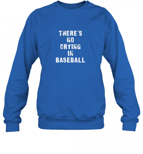 m94z there39 s no crying in baseball funny sweatshirt 35 front royal