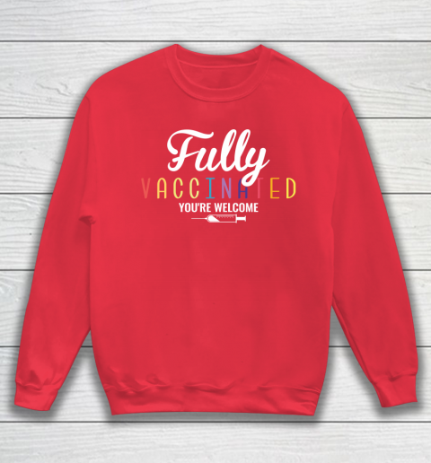 Fully Vaccinated You're Welcome Pro Vaccination Quote Sweatshirt 7