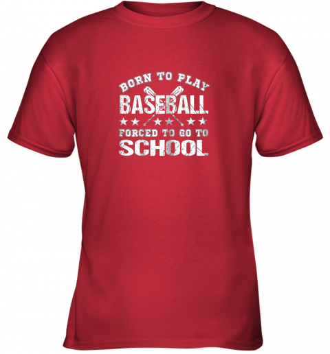 vulo born to play baseball forced to go to school youth t shirt 26 front red