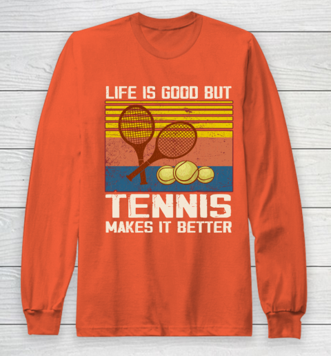 Life is good but tennis makes it better Long Sleeve T-Shirt 3