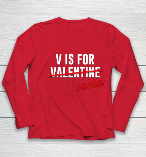 Funny V is for Vodka Alcohol T Shirt for Valentine Day Gift Youth Long Sleeve 8