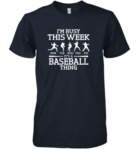 tbl9 it39 s baseball thing player i39 m busy this week shirt premium guys tee 5 front midnight navy