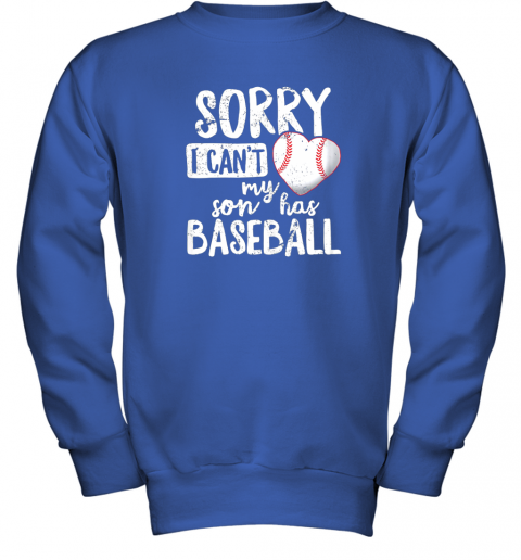 4zhy sorry i cant my son has baseball shirt funny mom dad youth sweatshirt 47 front royal