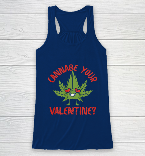 Cannabe Your Valentine Day Funny Weed Stoner Boyfriend Gifts Racerback Tank 6