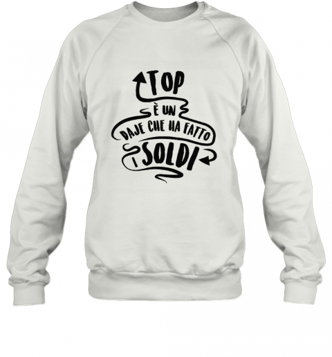 Top e Un Daje Che Ha Fatto I Soldi Top Vs Daje Sweatshirt