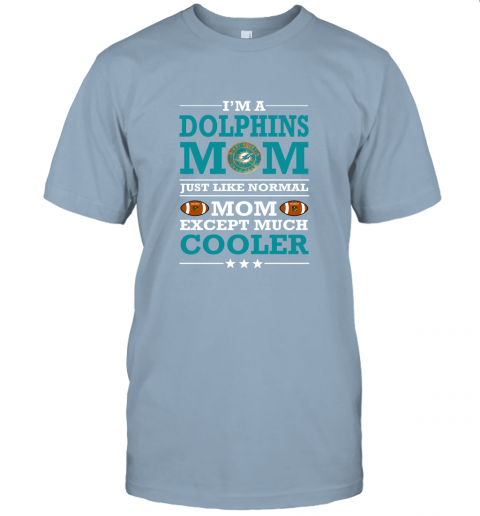 bpyy i39 m a dolphins mom just like normal mom except cooler nfl jersey t shirt 60 front light blue