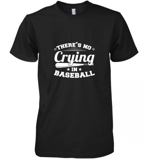 There's No Crying In Baseball Gift Premium Men's T-Shirt