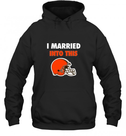 I Married Into This Cleveland Browns Football NFL Hoodie
