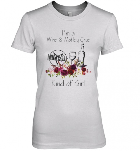 I'M A Wine And Motley Crue Kind Of Girl Flowers Premium Women's T-Shirt