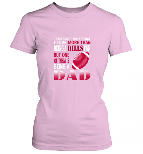 1ryd i love more than being a bills fan being a dad football ladies t shirt 20 front light pink