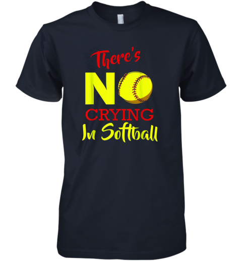 jbte there39 s no crying in softball baseball coach player lover premium guys tee 5 front midnight navy