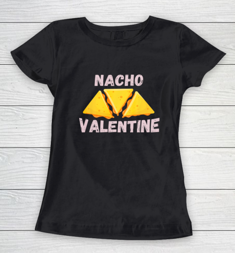Nacho Valentine Funny Mexican Food Love Valentine s Day Gift Women's T-Shirt