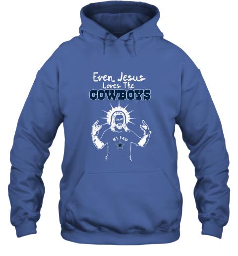 Even Jesus Loves The Cowboys #1 Fan Dallas Cowboys Hoodie