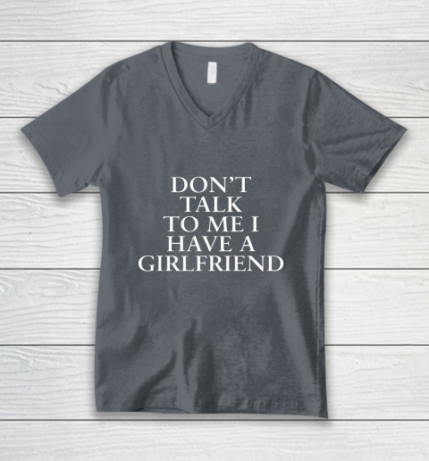 Don t Talk To Me I Have A Girlfriend Valentine V-Neck T-Shirt 4