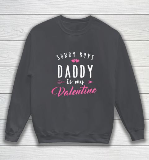 Sorry Boys Daddy Is My Valentine T Shirt Girl Love Funny Sweatshirt 4