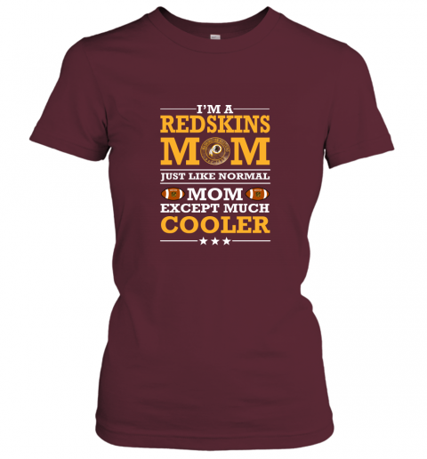 nhzr i39 m a redskins mom just like normal mom except cooler nfl ladies t shirt 20 front maroon