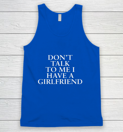 Don t Talk To Me I Have A Girlfriend Valentine Tank Top 4