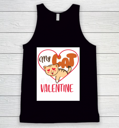 Cute My Cat Is My Valentine Cat Lover Valentines Day Gift Tank Top