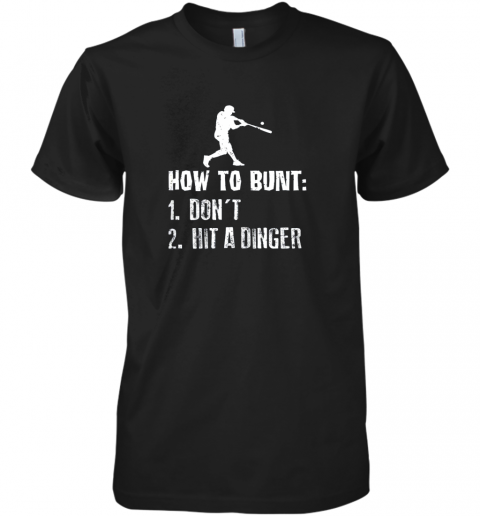 How To Bunt Don't Hit A Dinger Shirt Funny Baseball Premium Men's T-Shirt