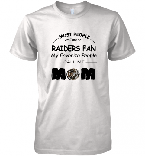 9uc4 most people call me oakland raiders fan football mom shirts premium guys tee 5 front white
