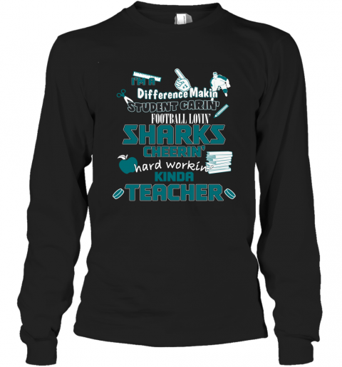 SAN JOSE SHARKS  I'm A Difference Making Student Caring Hockey Loving Kinda Teacher Long Sleeve T-Shirt