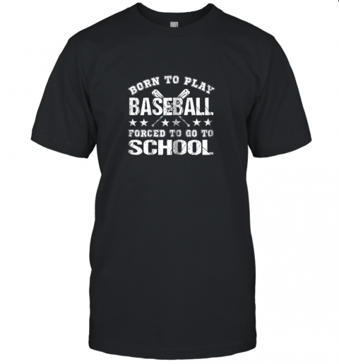 Born To Play Baseball Forced To Go To School Unisex Jersey Tee