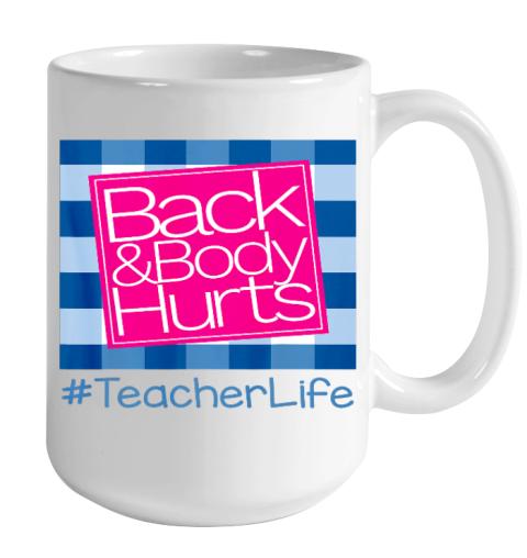 Back And Body Hurts Teacher Life Color Changing Mug 15oz 2