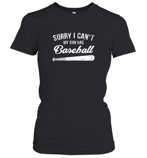 Sorry I Cant My Son Has Baseball Shirt Mom Dad Gift Women's T-Shirt