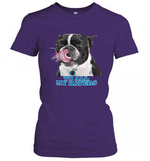 Carolina Panthers To All My Haters Dog Licking Women's T-Shirt