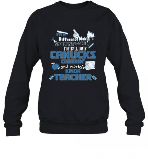 VANCOUVER CANUCKS  I'm A Difference Making Student Caring Hockey Loving Kinda Teacher Sweatshirt