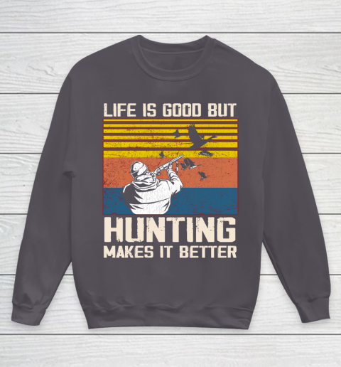 Life is good but hunting makes it better Youth Sweatshirt 5