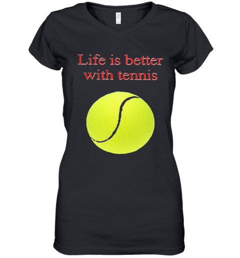 Life Is Better With Tennis Women's V-Neck T-Shirt