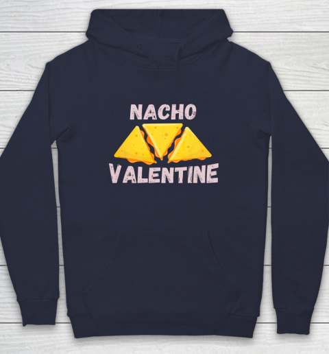 Nacho Valentine Funny Mexican Food Love Valentine s Day Gift Hoodie 2