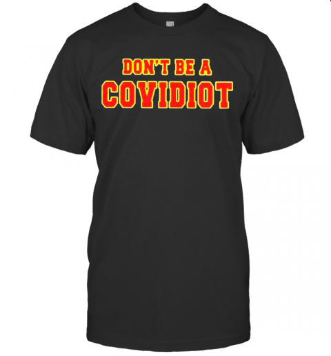 Dont Be A Covidiot T-Shirt
