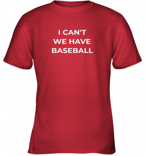 vzu0 i can39 t we have baseball funny youth t shirt 26 front red
