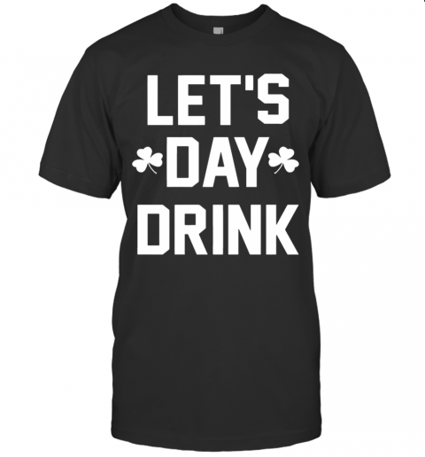 Let Day Drink T-Shirt