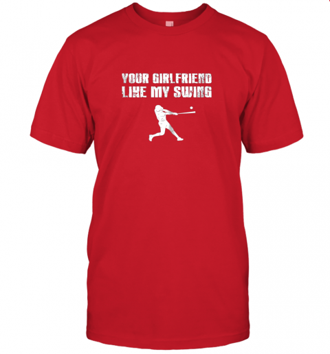jltt baseball your girlfriend likes my swing jersey t shirt 60 front red