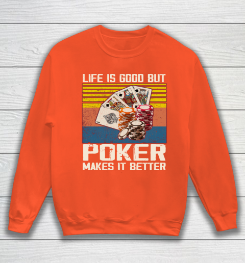 Life is good but poker makes it better Sweatshirt 3