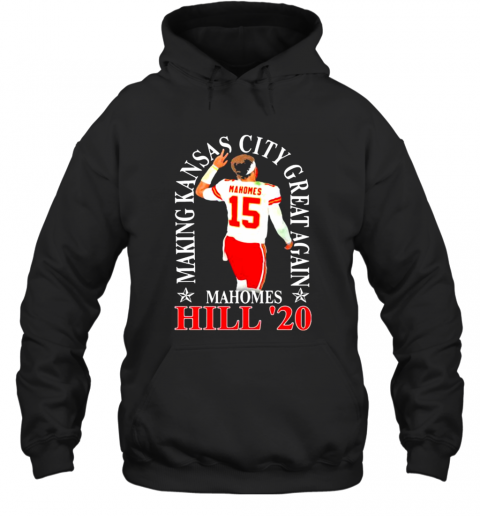 Making Kansas City Great Again Mahomes Hill 20 Hoodie