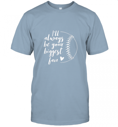 5om4 i39 ll always be your biggest baseball fan softball gift jersey t shirt 60 front light blue