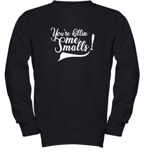 You're Killing Me Smalls Shirt Funny Baseball Shirt Cool Youth Sweatshirt