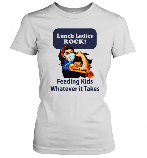 Strong Woman Lunch Ladies Rock Feeding Kids Whatever It Takes Women's T-Shirt