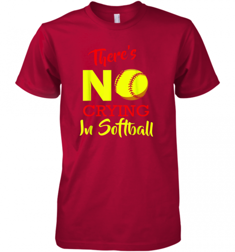 jbte there39 s no crying in softball baseball coach player lover premium guys tee 5 front red