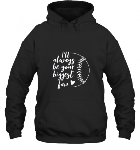 I'll Always be Your Biggest Baseball Fan Softball Gift Hoodie