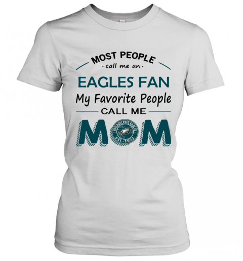 People Call Me PHIADELPHIA EAGLES Fan  Mom Women's T-Shirt