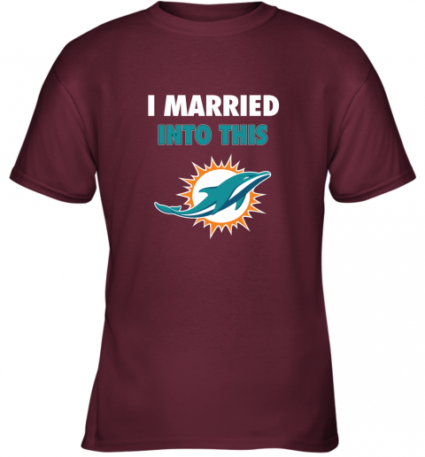 xijr i married into this miami dolphins football nfl youth t shirt 26 front maroon