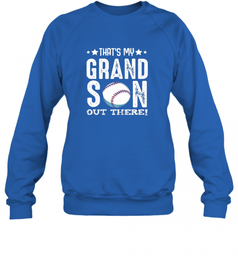 xrtp that39 s my grandson out there baseball family grandparents sweatshirt 35 front royal