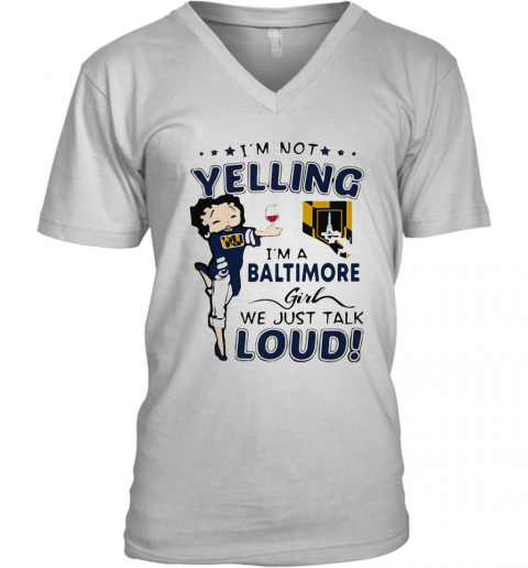 Betty Boop I'M Not Yelling I'M A Baltimore Girl We Just Talk Loud V-Neck T-Shirt