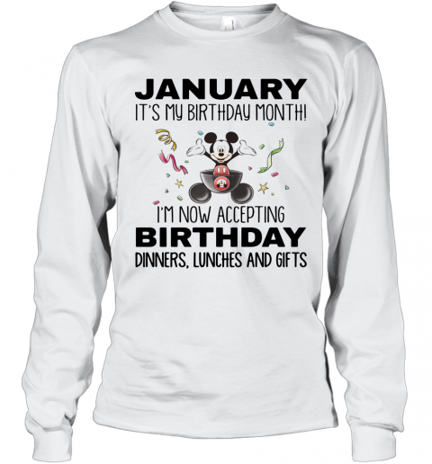Mickey Mouse January It'S My Birthday Month I'M Now Accepting Birthday Dinners Lunches And Gifts White Long Sleeve T-Shirt